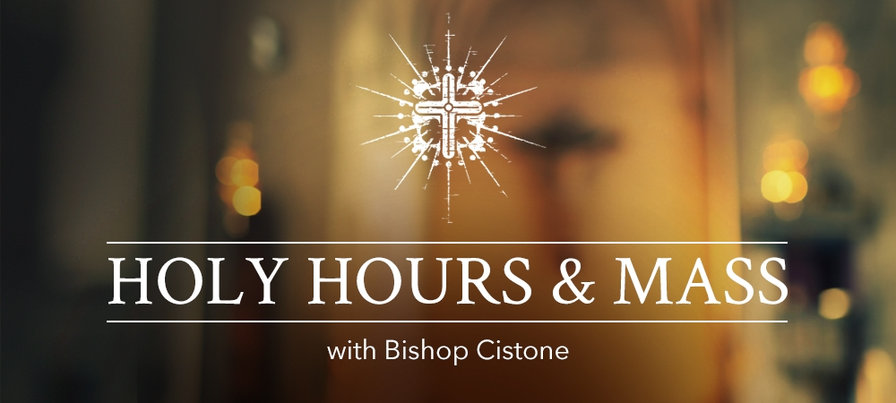 Holy Hours & Mass with Bishop Cistone